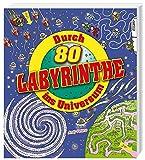 Durch 80 Labyrinthe ins Universum -