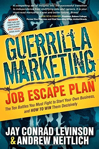 Guerrilla Marketing Job Escape Plan: The Ten Battles You Must Fight to Start Your Own Business, and How to Win Them Decisively (Guerrilla Marketing Press) by Jay Conrad Levinson (2011-11-01)