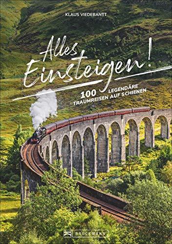 Alles einsteigen! 100 legendäre Traumreisen auf Schienen. Mit dem Eisenbahn-Reiseführer um die Welt. Reisen in Luxuszügen, Nostalgiezügen und Dampfloks: Von Brockenbahn bis Orient-Express. (Usa Zug)
