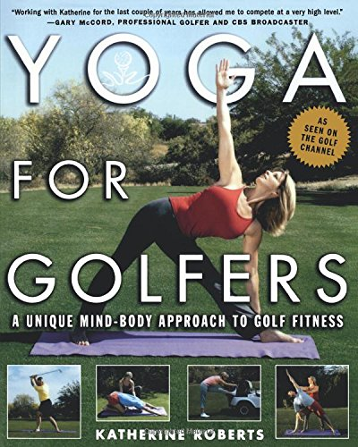 Yoga for Golfers: A Unique Mind-body Approach to Golf Fitness por Katherine Roberts