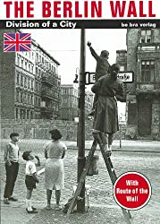 The Berlin Wall: Division of a City (English Edition)