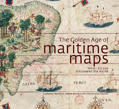 The Golden Age of Maritime Maps: When Europe Discovered the World by Catherine Hofmann (2013-09-12)