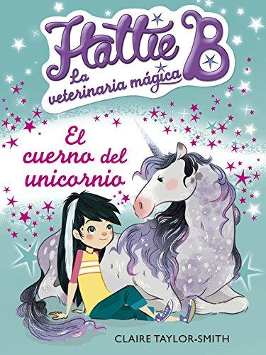 El cuerno del unicornio (Hattie B. La veterinaria mágica 2) por Claire Taylor-Smith