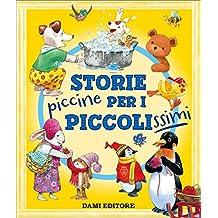 Storie piccine per i piccolissimi. Ediz. a colori