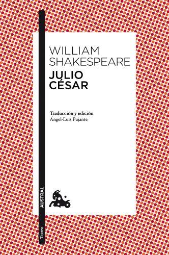 Julio César: Traducción y edición de Ángel-Luis Pujante (Teatro)