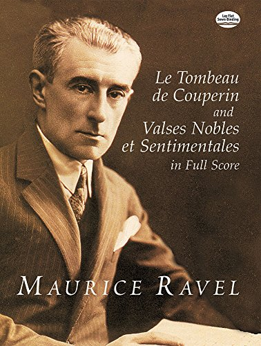 Ravel: Le Tombeau De Couperin And Valses Nobles Et Sentimentales In Full Score (Dover Music Scores)