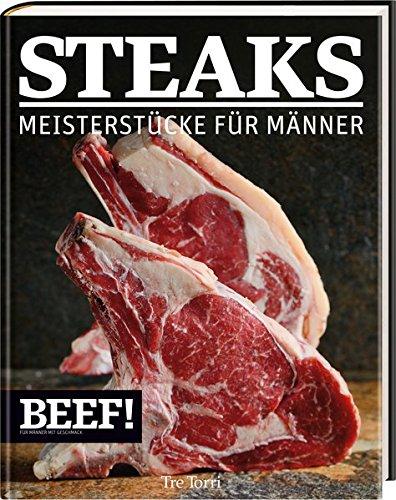 Preisvergleich Produktbild BEEF! - STEAKS: Meisterstücke für Männer (BEEF!-Kochbuchreihe)