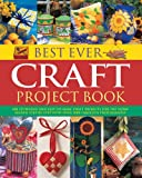 Best Ever Craft Project Book: 300 Stunning and Easy-to-Make Craft Projects for the Home Shown in Step-by-Step with Over 2000 Fabulous Photographs