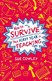 How to Survive Your First Year in Teaching