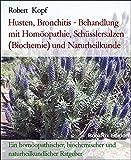 Husten, Bronchitis - Behandlung mit Homöopathie, Schüsslersalzen (Biochemie) und Naturheilkunde: Ein homöopathischer, biochemischer und naturheilkundlicher Ratgeber