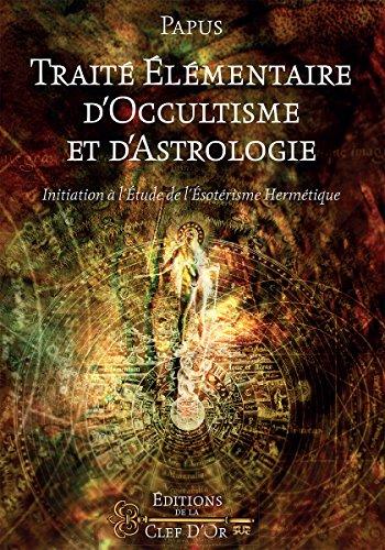 Traité Élémentaire d'Occultisme & d'Astrologie par PAPUS