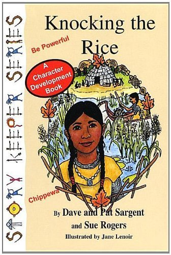 Knocking the Rice (Chippewa): Be Powerful (Story Keepers, Set I) by Dave Sargent (2003-05-30)
