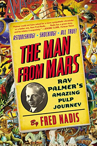Man from Mars: Ray Palmer's Amazing Pulp Journey