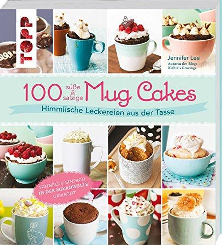 Preisvergleich Produktbild 100 süße & salzige Mug Cakes: Himmlische Leckereien aus der Tasse