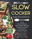 Slow Cooker – Das Kochbuch: Die 70 besten Slow Cooker Rezepte für das heimische Schongaren - inkl. Portions-, Zeit- und…