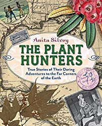 The Plant Hunters: True Stories of Their Daring Adventures to the Far Corners of the Earth by Anita Silvey (2012-04-10)