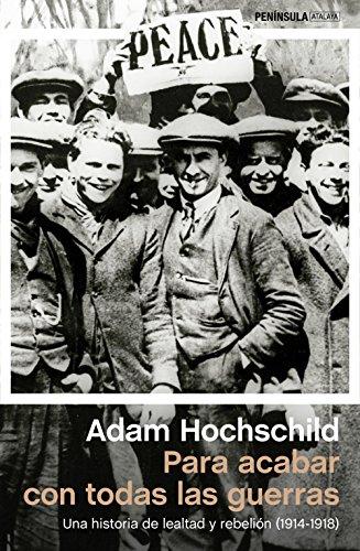 Para acabar con todas las guerras: Una historia de lealtad y rebelión (1914-1918)