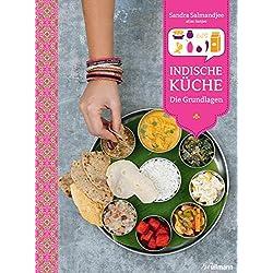 Indische Küche: Die Grundlagen (Länderküchen Schritt für Schritt)
