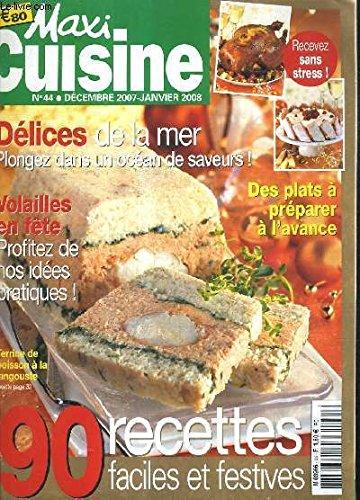 MAXI CUISINE N°44 DECEMBRE 2007 JANVIER 2008 - délices de la mer plongez dans un océan de saveurs - des plats à préparer à l'avance - 90 recettes faciles et festives - terrine de poisson à la langouste etc. par COLLECTIF