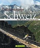 Panoramawege Schweiz: Die 30 Touren, die Sie kennen sollten