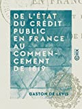 De l'état du crédit public en France au commencement de 1819 (French Edition)