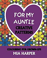 For My Auntie: Creative Patterns, Colouring For Grown-Ups
