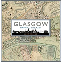 Glasgow: Mapping the City (Mapping the Cities Series)