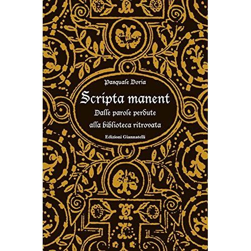 Scripta Manent. Dalle Parole Perdute Alla Biblioteca Ritrovata