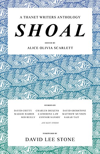 Shoal: A Thanet Writers Anthology by [Scarlett, Alice Olivia, Chitty, David, Grimstone, David, Harris, Maggie, Law, Catherine, Munson, Matthew, Reilly, Seb, Sansby, Connor, Tait, Sarah, Delphine, Rebecca, Dickens, Charles, DuMairier, J A, Edley, Luke, Escott, Rosie, Farley, Kirsty Louise, Ghillie, Gogerty, Janet, Jefferies, Roger, Kaye, Sam, Marshall, Lannah, Mount, John, Souze, James, Upton, Stephanie]