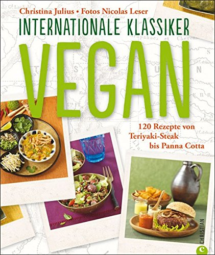 VEGAN. Internationale Klassiker: 120 Rezepte von Teriyaki-Steak bis Panna Cotta