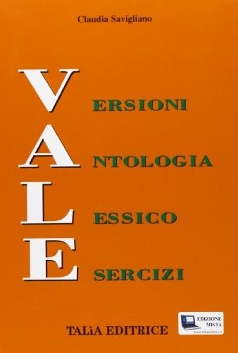Vale. Versioni-Antologia-Lessico-Esercizi. Con espansione online. Per le Scuole superiori