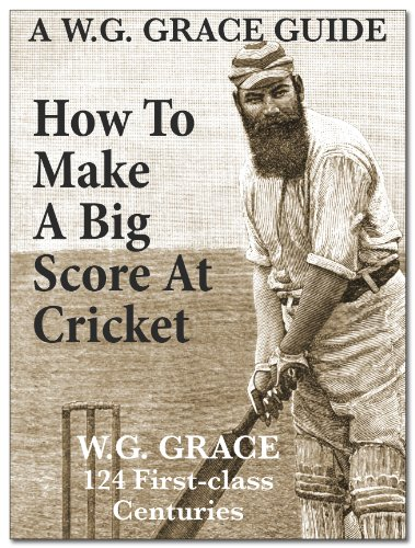 How To Make A Big Score At Cricket (A WG Grace Guide) (English Edition)