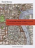 Telecharger Livres Le capitalisme contre le droit a la ville Neoliberalisme urbanisation resistances (PDF,EPUB,MOBI) gratuits en Francaise