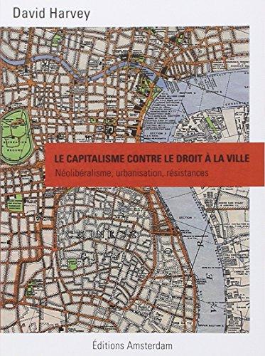 Le capitalisme contre le droit à la ville : Néolibéralisme, urbanisation, résistances par David Harvey