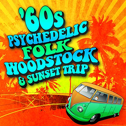 60s Psychedelic, Folk, Woodsto...
