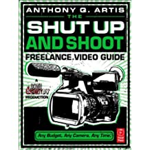 The Shut Up and Shoot Freelance Video Guide: A Down & Dirty DV Production by Anthony Q. Artis (2011-11-21)