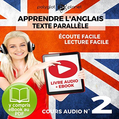 Apprendre l'Anglais - Écoute Facile - Lecture Facile - Texte Parallèle Cours Audio No. 2: Lire et Écouter des Livres en Anglais par Polyglot Planet
