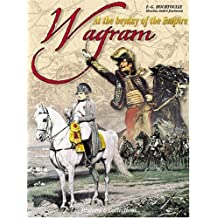Wagram: At the Heyday of the Empire (Great Battles of the First Empire)