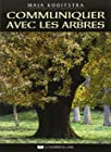 Communiquer avec les arbres - Expériences spirituelles entre l'Homme et la Nature