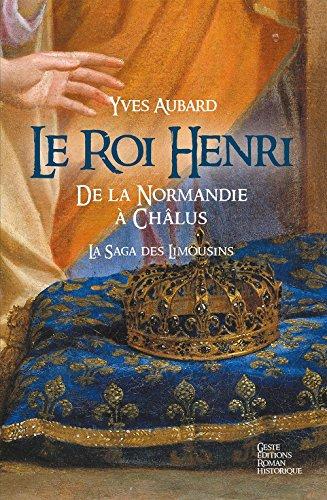Le Roi Henri de Normandie à Chalus Saga des Limousins T7