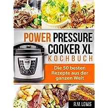 Power Pressure Cooker XL Kochbuch: Die 50 Besten Rezepte aus der Ganzen Welt