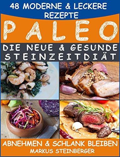 Paleo: Paleo Diät: Die neue & gesunde Steinzeitdiät | Abnehmen ...