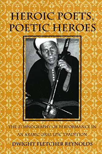 Heroic Poets, Poetic Heroes: The Ethnography of Performance in an Arabic Oral Epic Tradition (Myth and Poetics)