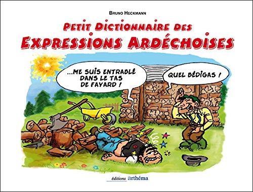 PETIT DICTIONNAIRE DES EXPRESSIONS ARDECHOISES ILLUSTREES