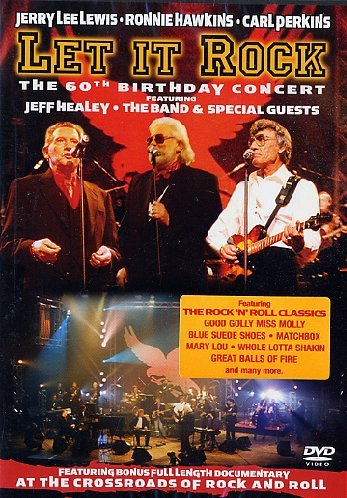 Ronnie Hawkins, Jerry Lee Lewis & Carl Perkins - Let It Rock: The 60th Birthday Concert -