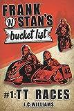 Frank n' Stan's Bucket List #1: TT Races