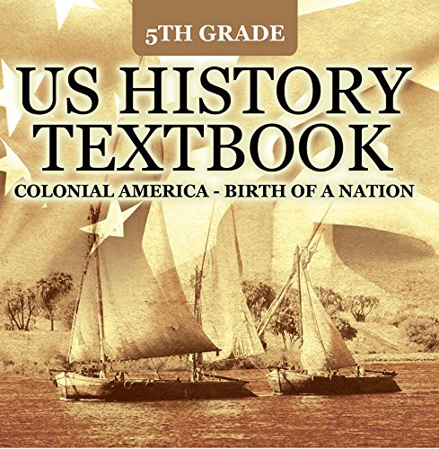 5th Grade US History Textbook: Colonial America - Birth of A Nation: Fifth Grade Books US Colonial Period (Children's American Revolution History) (English Edition) (Colonial America Dvd)