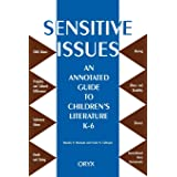 Sensitive Issues: An Annotated Guide to Children's Literature K-6