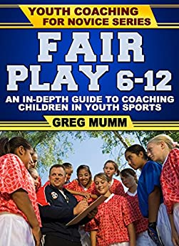 Fair Play: An In Depth Guide to Coaching Children in Youth Sports (Youth Coaching For Novice Series Book 2) (English Edition) par [Mumm, Greg]