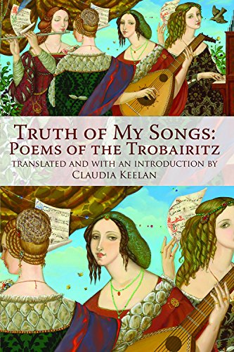 Truth of My Songs: Poems of the Trobairitz por Claudia Keelan